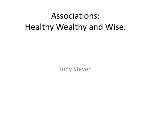 Associations:Healthy Wealthy and Wise.        Tony Steven