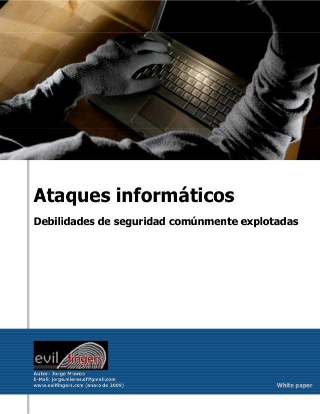 Ataques informáticosDebilidades de seguridad comúnmente explotadasAutor: Jorge MieresE-Mail: jorge.mieres.ef#gmail.comwww....