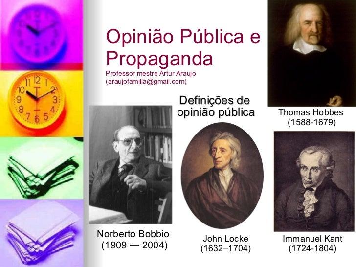 Definições de  opinião pública Opinião Pública e Propaganda Professor mestre Artur Araujo  (araujofamilia@gmail.com) Norbe...