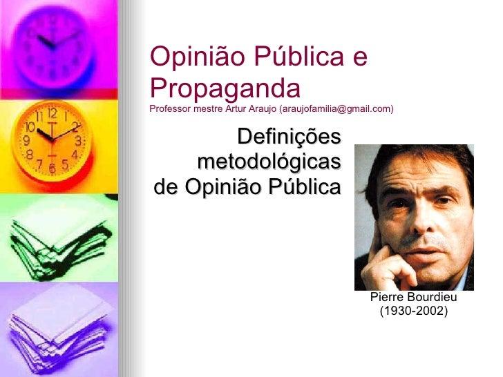 Definições metodológicas de Opinião Pública Opinião Pública e Propaganda Professor mestre Artur Araujo (araujofamilia@gmai...