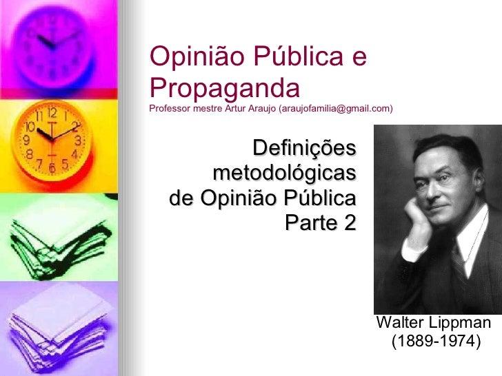 Definições metodológicas de Opinião Pública Parte 2 Opinião Pública e Propaganda Professor mestre Artur Araujo (araujofami...