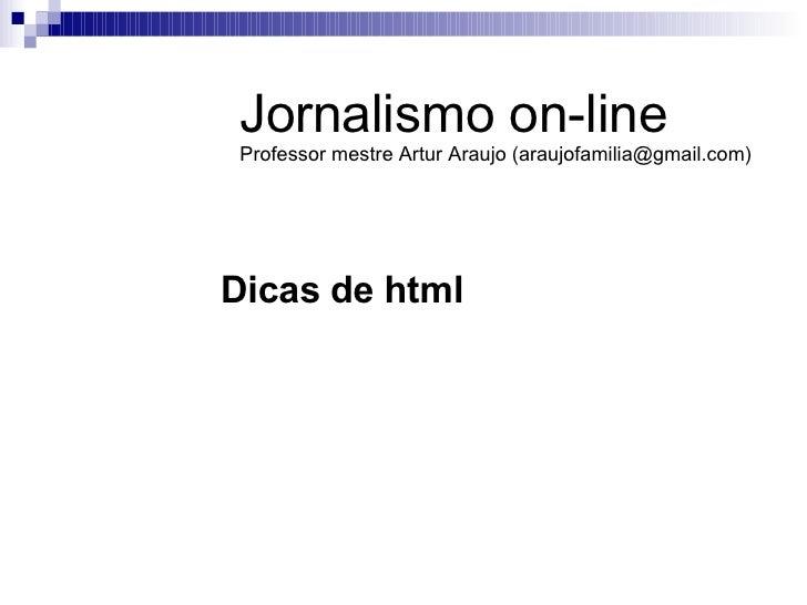 Dicas de html Jornalismo on-line Professor mestre Artur Araujo (araujofamilia@gmail.com)