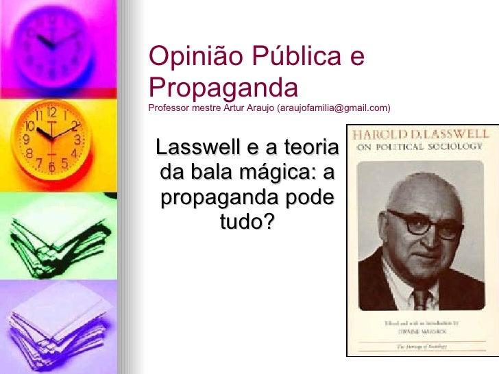 Lasswell e a teoria da bala mágica: a propaganda pode tudo? Opinião Pública e Propaganda Professor mestre Artur Araujo (ar...