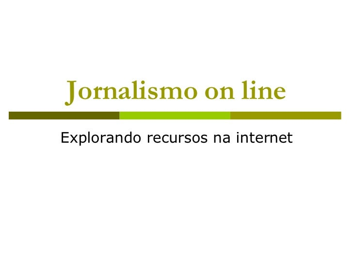 Jornalismo on line Explorando recursos na internet