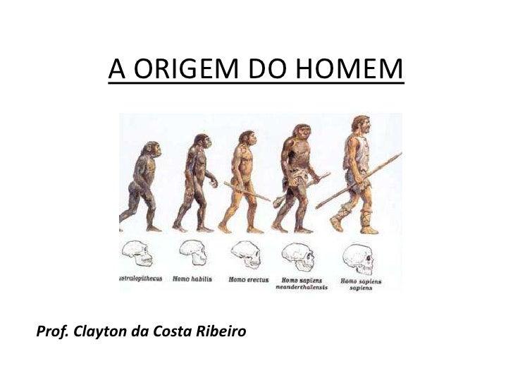 A ORIGEM DO HOMEMProf. Clayton da Costa Ribeiro