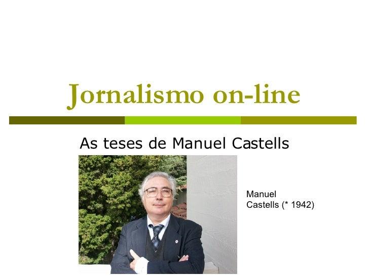 Jornalismo on-line As teses de Manuel Castells Manuel  Castells (* 1942)