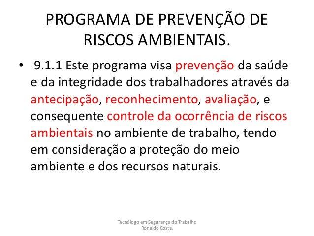 PROGRAMA DE PREVENÇÃO DE RISCOS AMBIENTAIS. • 9.1.1 Este programa visa prevenção da saúde e da integridade dos trabalhador...