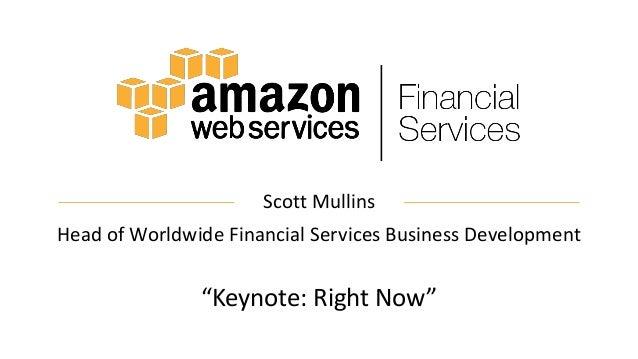"Scott Mullins Head of Worldwide Financial Services Business Development ""Keynote: Right Now"""