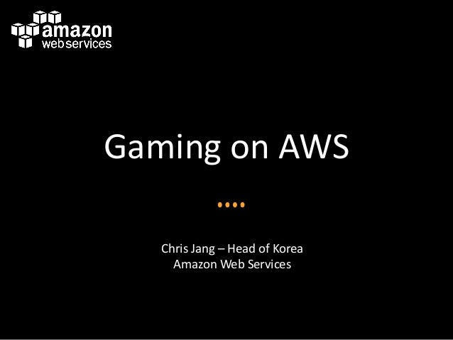 Gaming on AWSChris Jang – Head of KoreaAmazon Web Services