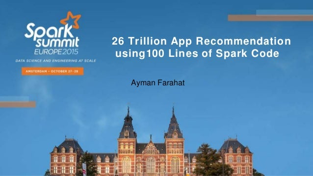26 Trillion App Recommendation using100 Lines of Spark Code Ayman Farahat