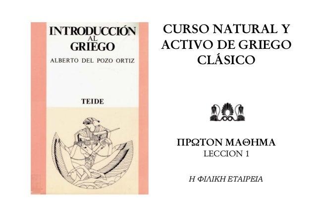 CURSO NATURAL Y  ACTIVO DE GRIEGO  CLÁSICO  ΠΡΩΤΟΝ ΜΑΘΗΜΑ  LECCION 1  Η ΦΙΛΙΚΗ ΕΤΑΙΡΕΙΑ