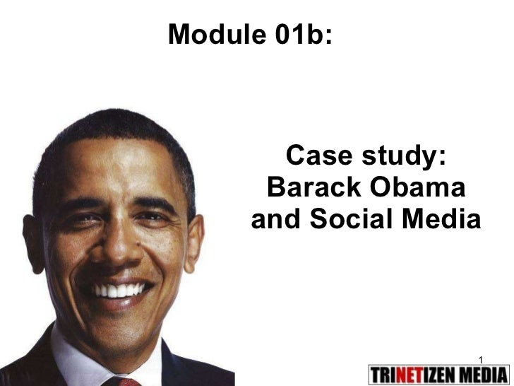 Case study: Barack Obama and Social Media Module 01b: