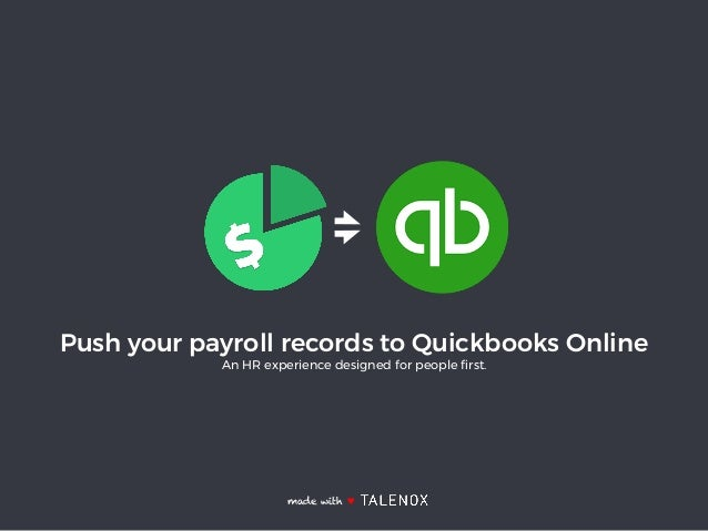 Push your payroll records to Quickbooks Online An HR experience designed for people first. made with ♥