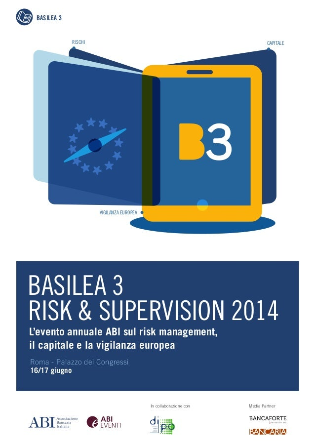 BASILEA 3  RISCHI  CAPITALE  VIGILANZA EUROPEA  BASILEA 3 RISK & SUPERVISION 2014 L'evento annuale ABI sul risk management...