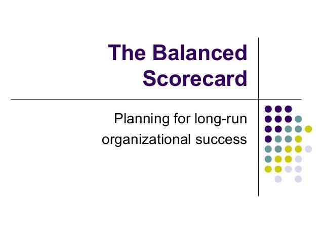 The Balanced   Scorecard  Planning for long-runorganizational success
