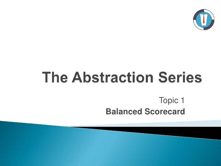 The Abstraction Series<br />Topic 1<br />Balanced Scorecard<br />