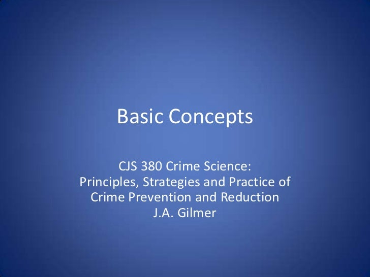 Basic Concepts<br />CJS 380 Crime Science:Principles, Strategies and Practice of<br />Crime Prevention and Reduction<br />...