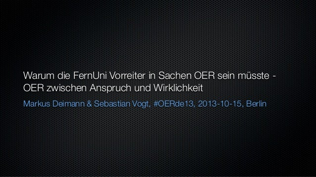 Warum die FernUni Vorreiter in Sachen OER sein müsste - OER zwischen Anspruch und Wirklichkeit Markus Deimann & Sebastian ...
