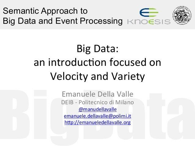 BigData Semantic Approach to Big Data and Event Processing BigData: anintroduc/onfocusedon VelocityandVariety Em...
