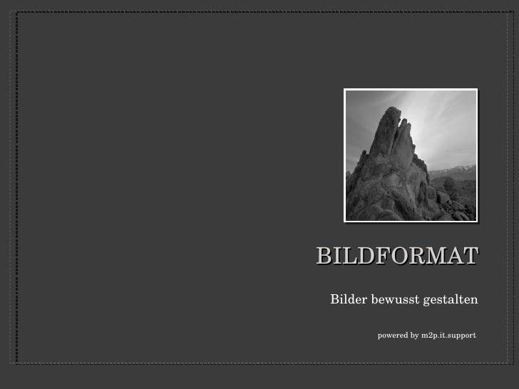 BILDFORMAT <ul><li>Bilder bewusst gestalten </li></ul><ul><li>www.medieninformatik.at  </li></ul>