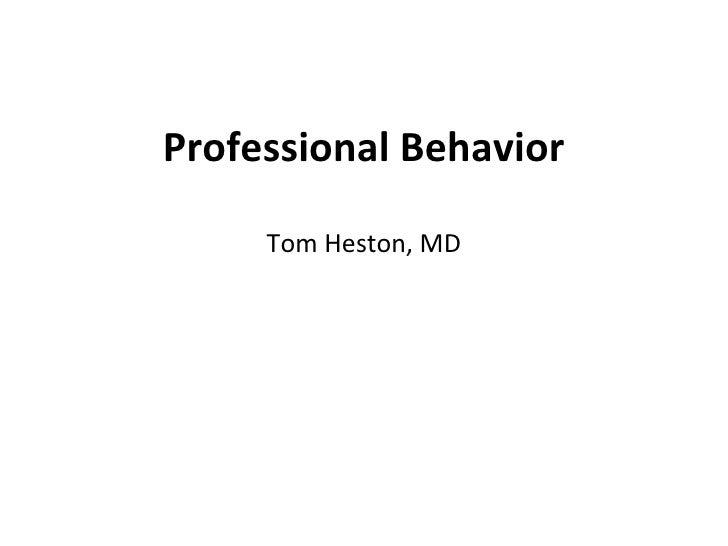 Professional Behavior     Tom Heston, MD