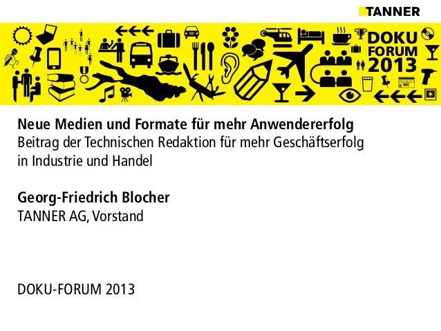 DOKUFORUM2013Neue Medien und Formate für mehr AnwendererfolgBeitrag der Technischen Redaktion für mehr Geschäftserfolgin I...