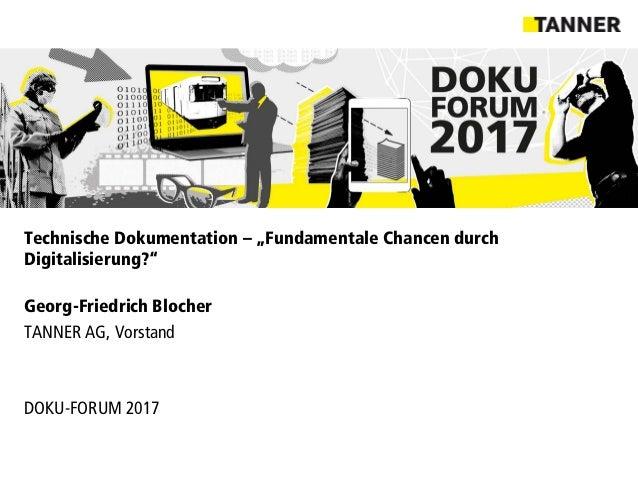 """Technische Dokumentation – """"Fundamentale Chancen durch Digitalisierung?"""" Georg-Friedrich Blocher TANNER AG, Vorstand DOKU-..."""