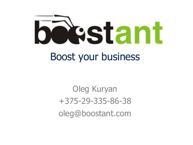 Boost your businessOleg Kuryan+375-29-335-86-38oleg@boostant.com