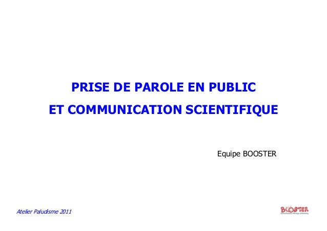 Atelier Paludisme 2011PRISE DE PAROLE EN PUBLICET COMMUNICATION SCIENTIFIQUEEquipe BOOSTER