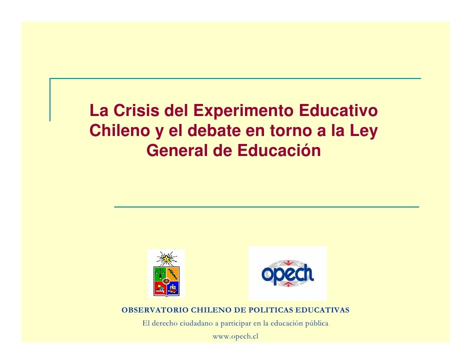 La Crisis del Experimento Educativo Chileno y el debate en torno a la Ley        General de Educación         OBSERVATORIO...
