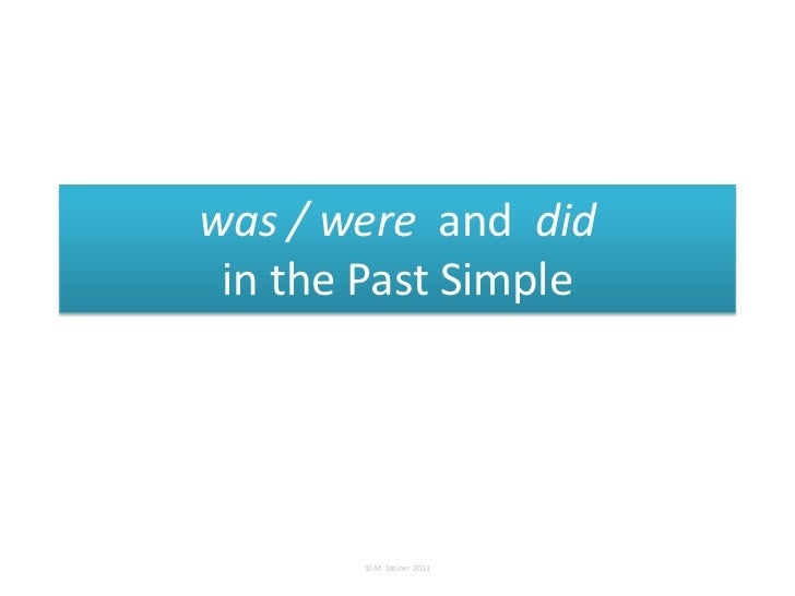 was / were and did in the Past Simple       © M. Steiner 2011