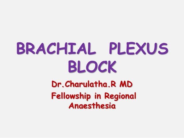 BRACHIAL PLEXUS BLOCK Dr.Charulatha.R MD Fellowship in Regional Anaesthesia