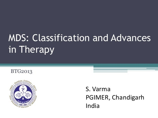 MDS: Classification and Advances in Therapy BTG2013 S. Varma PGIMER, Chandigarh India