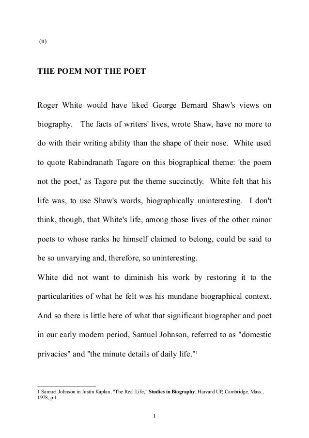 (ii)  THE POEM NOT THE POET  Roger White would have liked George Bernard Shaw's views on biography. The facts of writers' ...