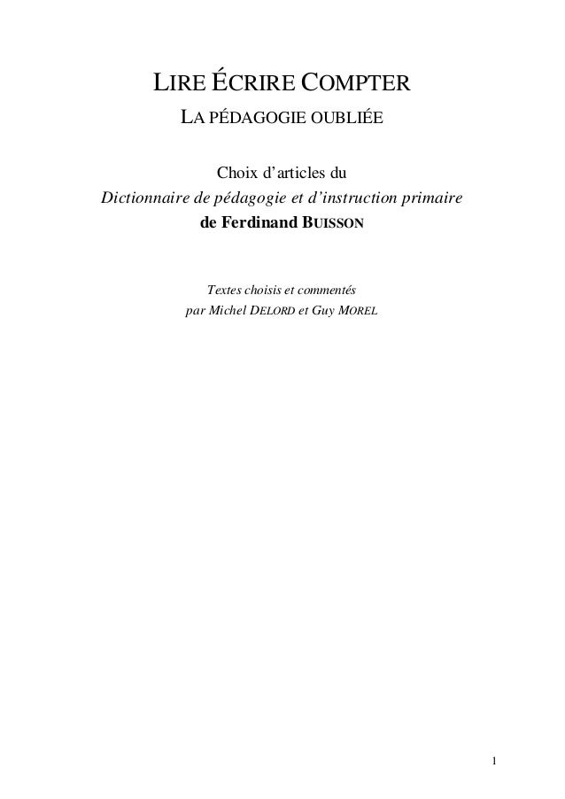 1 LIRE ÉCRIRE COMPTER LA PÉDAGOGIE OUBLIÉE Choix d'articles du Dictionnaire de pédagogie et d'instruction primaire de Ferd...