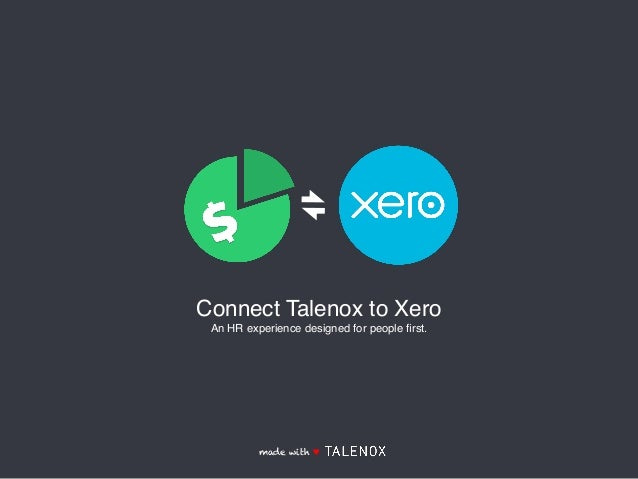 Connect Talenox to Xero An HR experience designed for people first. made with ♥