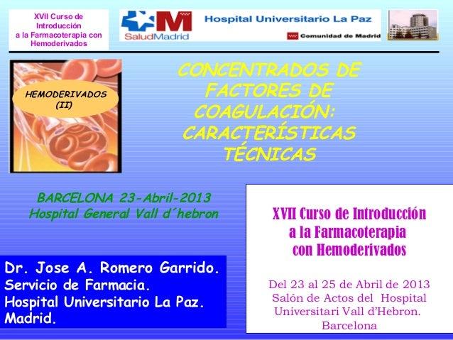 CONCENTRADOS DEFACTORES DECOAGULACIÓN:CARACTERÍSTICASTÉCNICASHEMODERIVADOS(II)Dr. Jose A. Romero Garrido.Servicio de Farma...