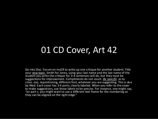 01 CD Cover, Art 42 Go into Disc. Forum on myCR to write up one critique for another student. Title your new topic, Smith ...