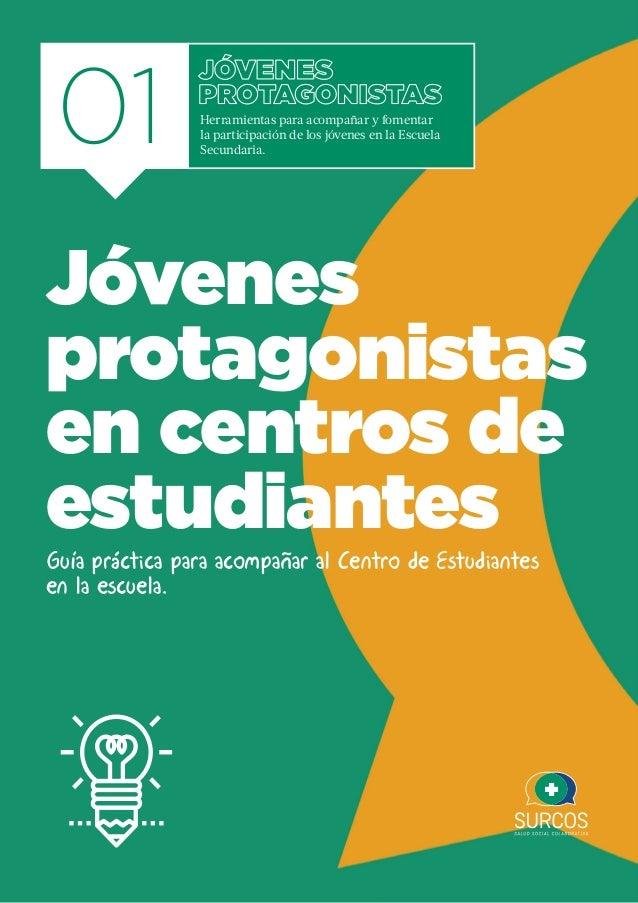 Jóvenes Protagonistas en Centros de Estudiantes | 1 01 Guía práctica para acompañar al Centro de Estudiantes en la escuela...