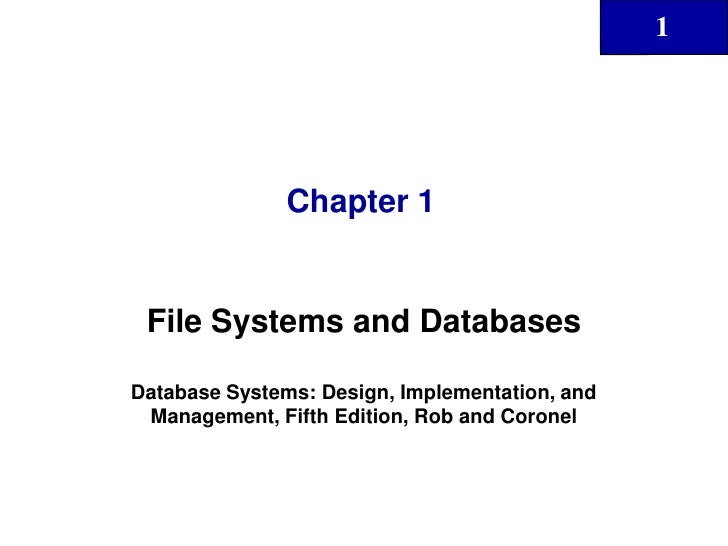 Chapter 1<br />File Systems and Databases<br />Database Systems: Design, Implementation, and Management, Fifth Edition, Ro...