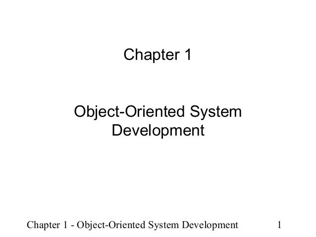 Chapter 1 Object-Oriented System Development  Chapter 1 - Object-Oriented System Development  1