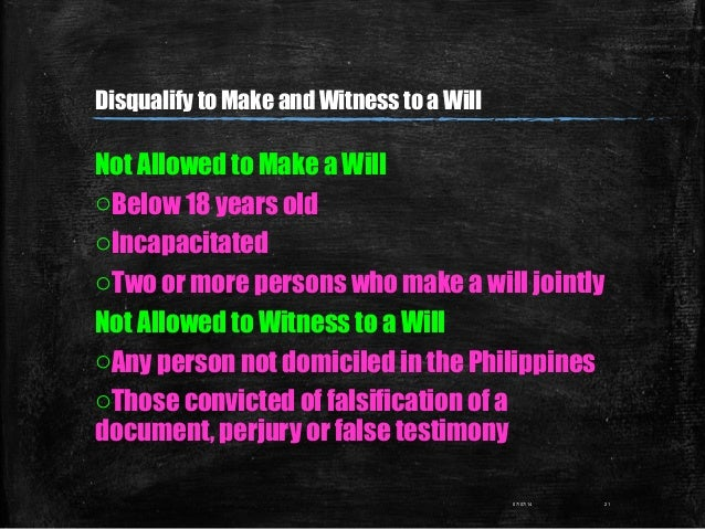 Not Allowed to Make a Will oBelow 18 years old oIncapacitated oTwo or more persons who make a will jointly Not Allowed to ...