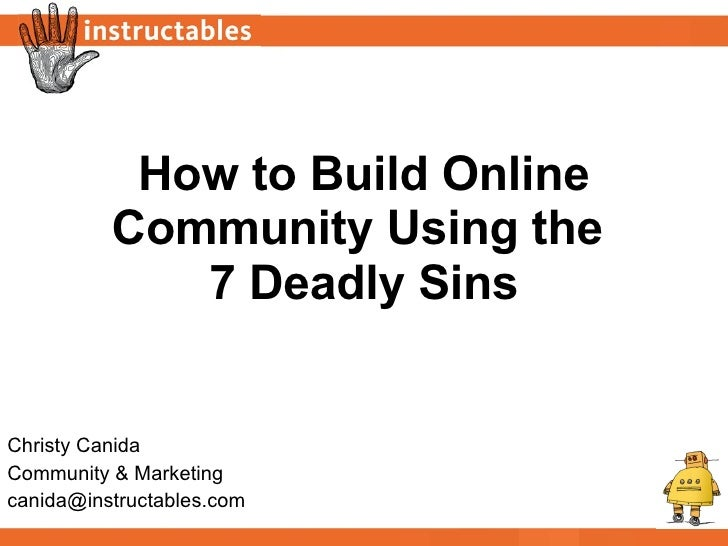 How to Build Online Community Using the  7 Deadly Sins Christy Canida Community & Marketing [email_address]