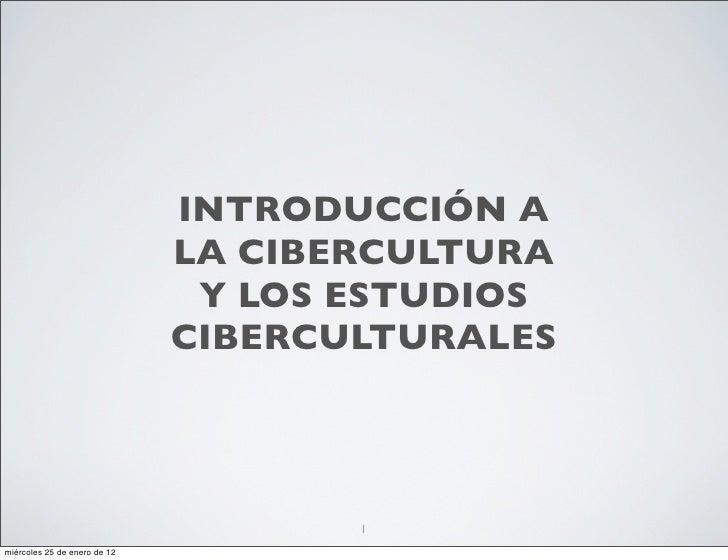 INTRODUCCIÓN A                              LA CIBERCULTURA                               Y LOS ESTUDIOS                  ...