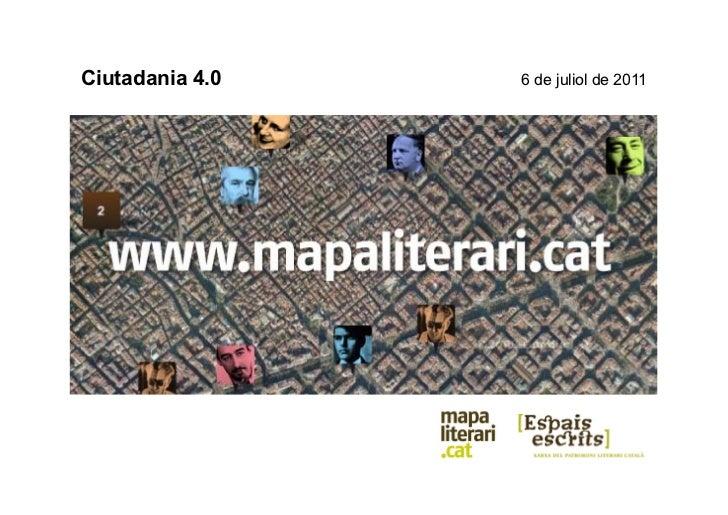Ciutadania 4.0                                   6 de juliol de 2011            Mapa Literari Català                ...