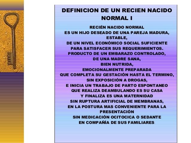 DEFINICION DE UN RECIEN NACIDO NORMAL I RECIÉN NACIDO NORMAL ES UN HIJO DESEADO DE UNA PAREJA MADURA, ESTABLE, DE UN NIVEL...