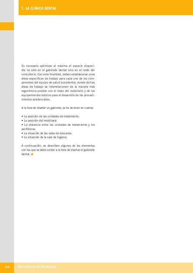 Guía práctica de Odontología24 1. LA CLÍNICA DENTAL Es necesario optimizar al máximo el espacio disponi- ble no sólo en el...