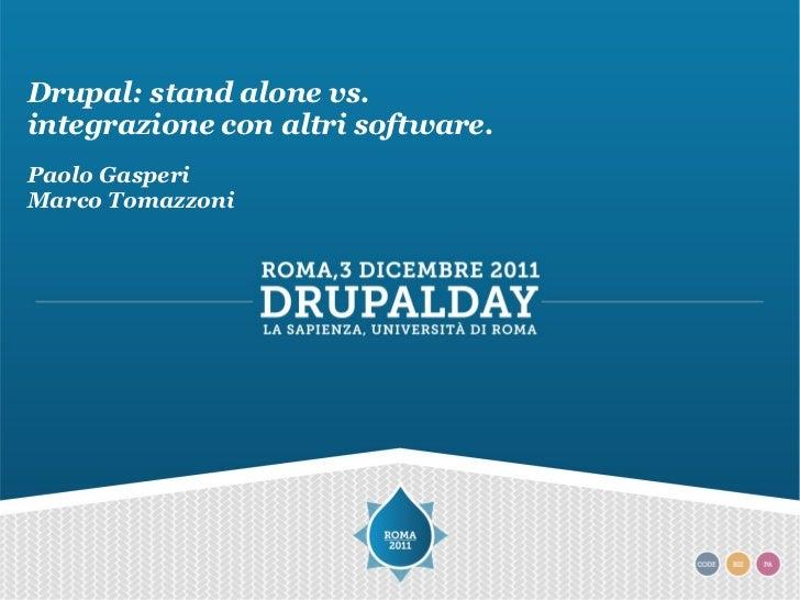 Drupal: stand alone vs.integrazione con altri software.Paolo GasperiMarco Tomazzoni