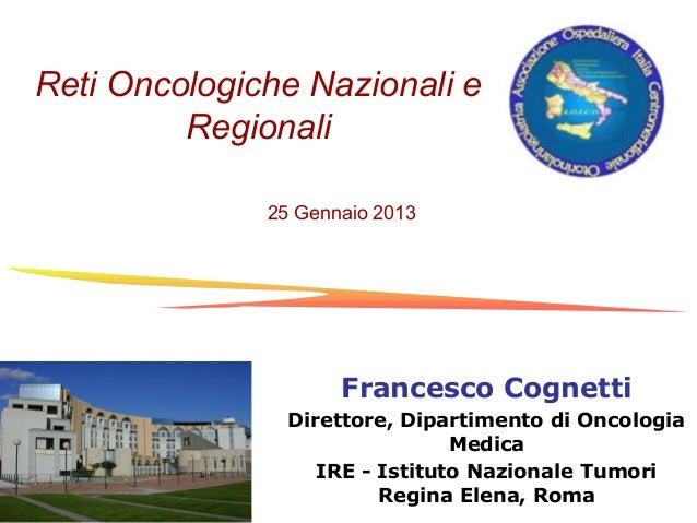 Reti Oncologiche Nazionali eRegionaliFrancesco CognettiDirettore, Dipartimento di OncologiaMedicaIRE - Istituto Nazionale ...