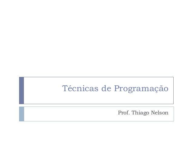 Técnicas de Programação Prof. Thiago Nelson